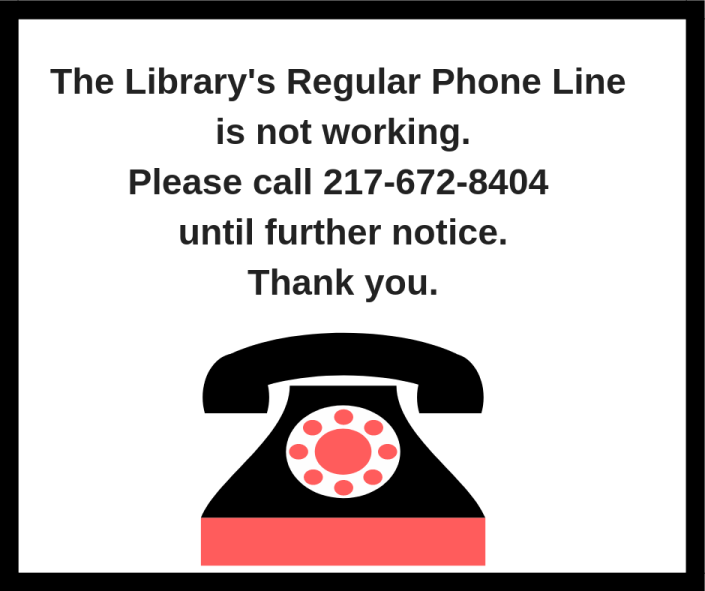 The Library's Phone Line is not working.Please call 217-672-8404 until further notice.Thank you (2)